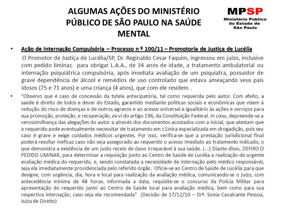 ALGUMAS AÇÕES DO MINISTÉRIO PÚBLICO DE SÃO PAULO NA SAÚDE MENTAL Ação de Internação Compulsória – Processo n º 100/11 – Promotoria de Justiça de Lucél