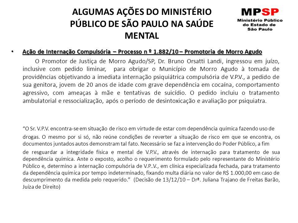 ALGUMAS AÇÕES DO MINISTÉRIO PÚBLICO DE SÃO PAULO NA SAÚDE MENTAL Ação de Internação Compulsória – Processo n º 1.882/10 – Promotoria de Morro Agudo Aç