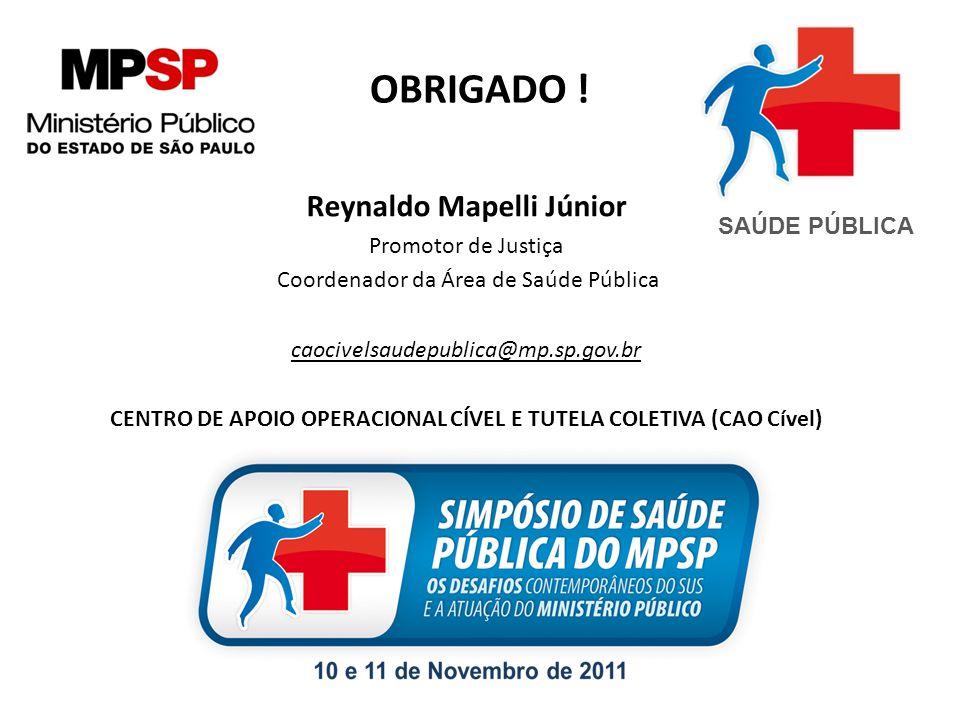 OBRIGADO ! Reynaldo Mapelli Júnior Promotor de Justiça Coordenador da Área de Saúde Pública caocivelsaudepublica@mp.sp.gov.br CENTRO DE APOIO OPERACIO