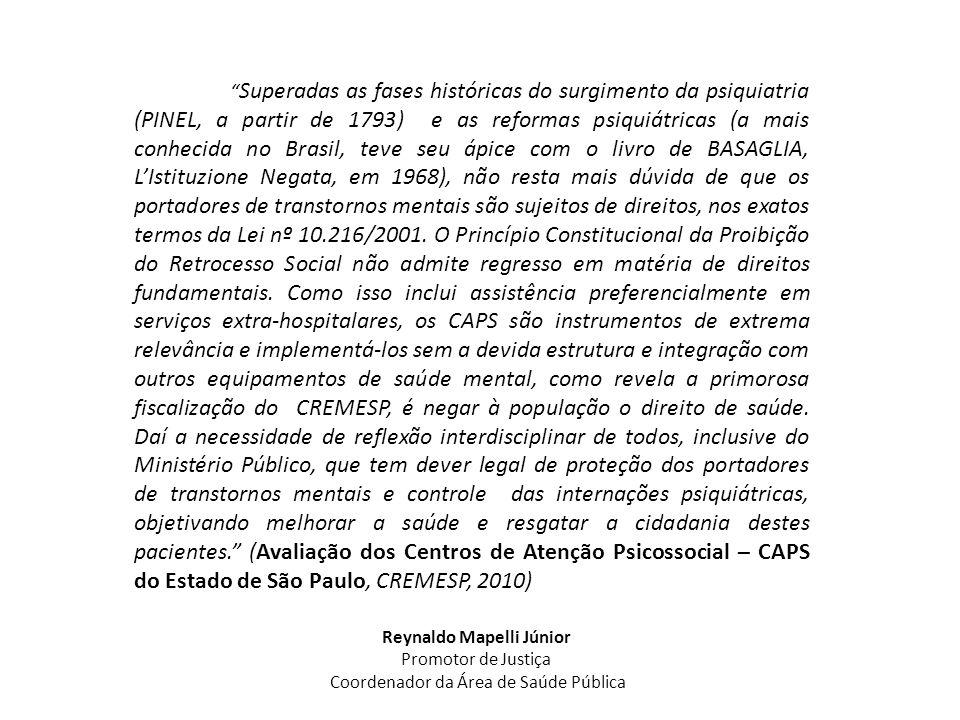 Superadas as fases históricas do surgimento da psiquiatria (PINEL, a partir de 1793) e as reformas psiquiátricas (a mais conhecida no Brasil, teve seu