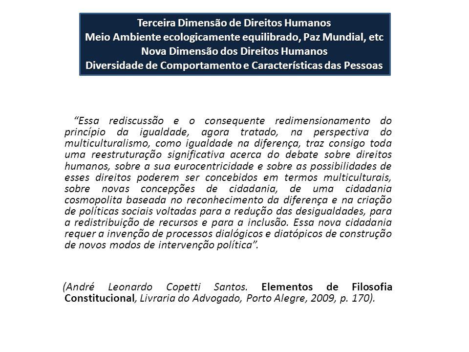 Terceira Dimensão de Direitos Humanos Meio Ambiente ecologicamente equilibrado, Paz Mundial, etc Nova Dimensão dos Direitos Humanos Diversidade de Com