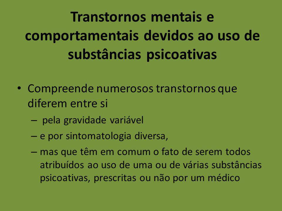 Transtornos mentais e comportamentais devidos ao uso de substâncias psicoativas Compreende numerosos transtornos que diferem entre si – pela gravidade