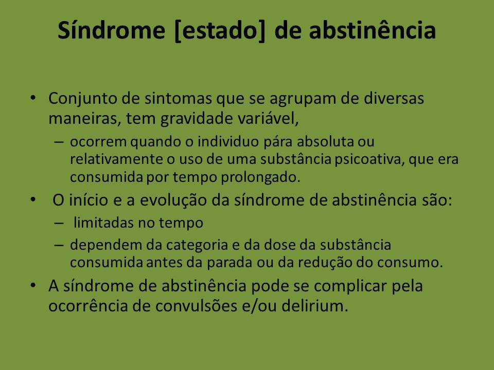 Síndrome [estado] de abstinência Conjunto de sintomas que se agrupam de diversas maneiras, tem gravidade variável, – ocorrem quando o individuo pára a