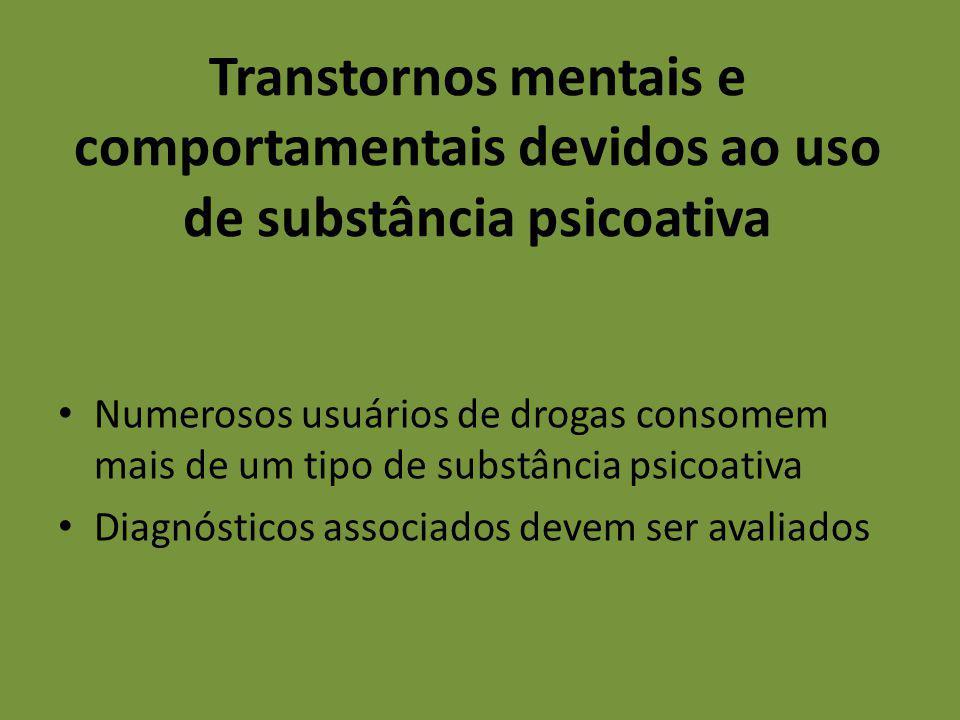 Transtornos mentais e comportamentais devidos ao uso de substância psicoativa Numerosos usuários de drogas consomem mais de um tipo de substância psic