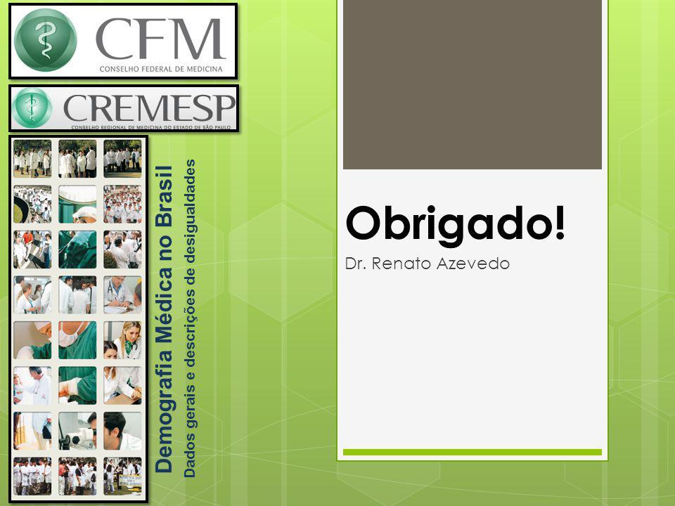 Dr. Renato Azevedo Demografia Médica no Brasil Dados gerais e descrições de desigualdades Obrigado!