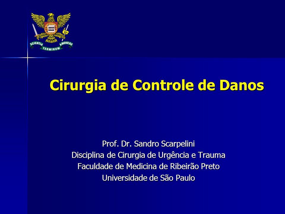 Cirurgia de Controle de Danos Cirurgia de Controle de Danos Prof. Dr. Sandro Scarpelini Disciplina de Cirurgia de Urgência e Trauma Faculdade de Medic