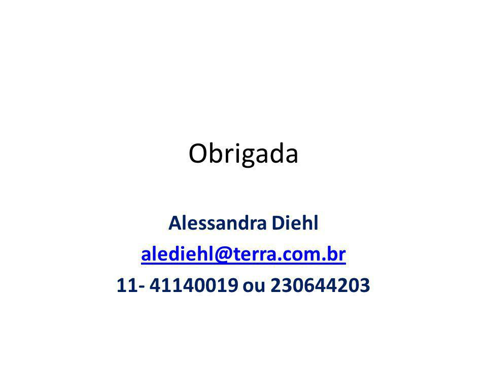 Obrigada Alessandra Diehl alediehl@terra.com.br 11- 41140019 ou 230644203