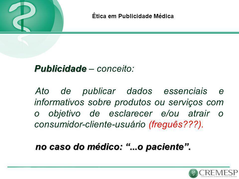 Ética em Publicidade Médica Conceito de Publicidade Médica: Resolução CFM 1974/11 Art.