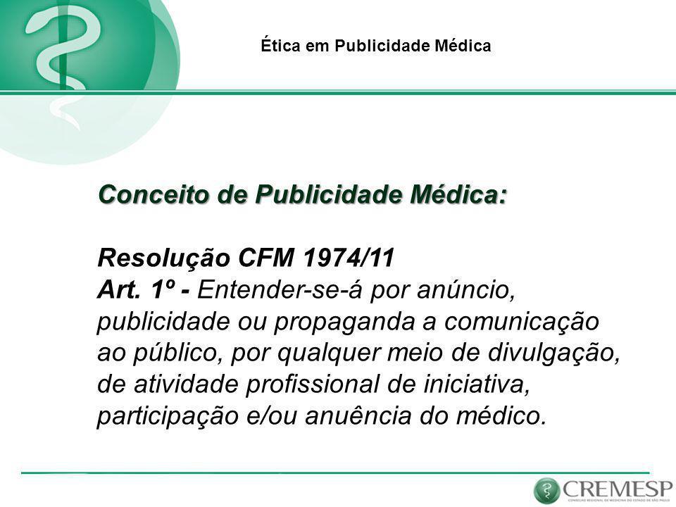 Ética em Publicidade Médica A Publicidade Médica deve obedecer a princípios éticos de orientação educacional, não sendo comparável à publicidade de produtos e práticas meramente comerciais.