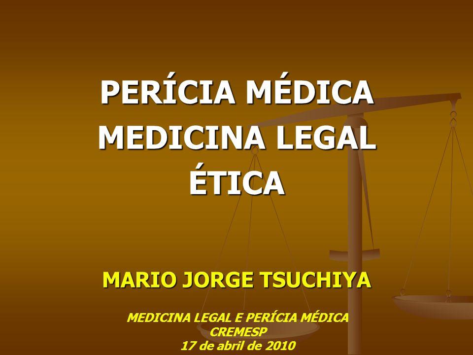 PERÍCIA MÉDICA MEDICINA LEGAL ÉTICA MARIO JORGE TSUCHIYA MEDICINA LEGAL E PERÍCIA MÉDICA CREMESP 17 de abril de 2010