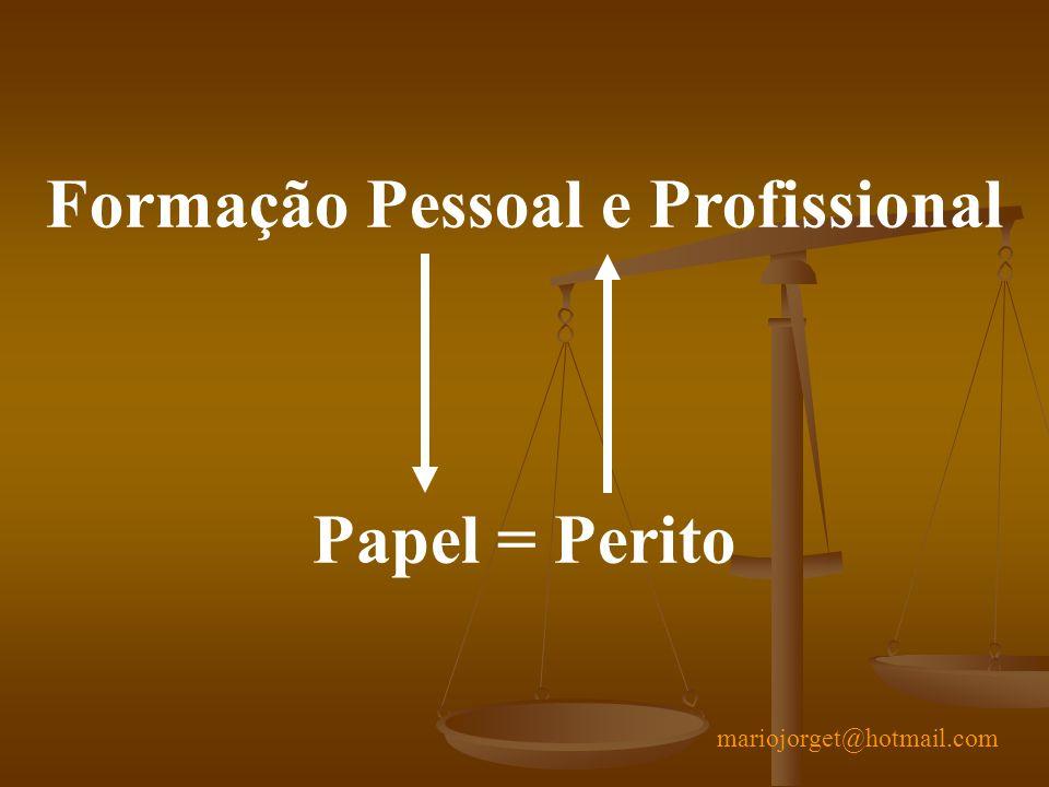 Formação Pessoal e Profissional Papel = Perito mariojorget@hotmail.com