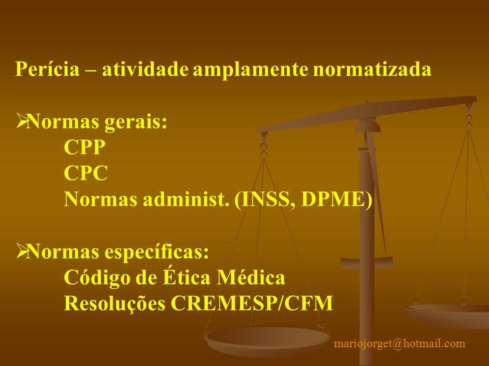 Perícia – atividade amplamente normatizada Normas gerais: CPP CPC Normas administ. (INSS, DPME) Normas específicas: Código de Ética Médica Resoluções