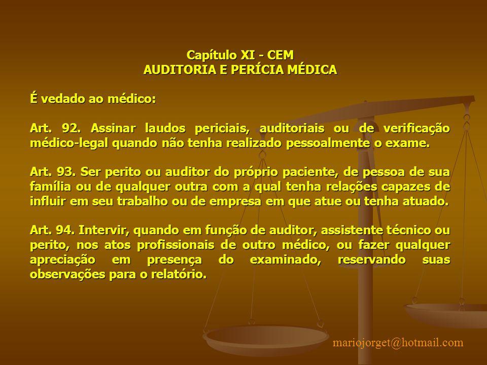 Capítulo XI - CEM AUDITORIA E PERÍCIA MÉDICA É vedado ao médico: Art. 92. Assinar laudos periciais, auditoriais ou de verificação médico-legal quando
