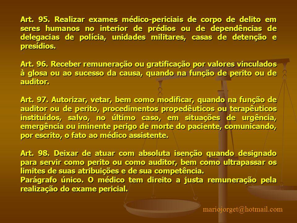 Art. 95. Realizar exames médico-periciais de corpo de delito em seres humanos no interior de prédios ou de dependências de delegacias de polícia, unid