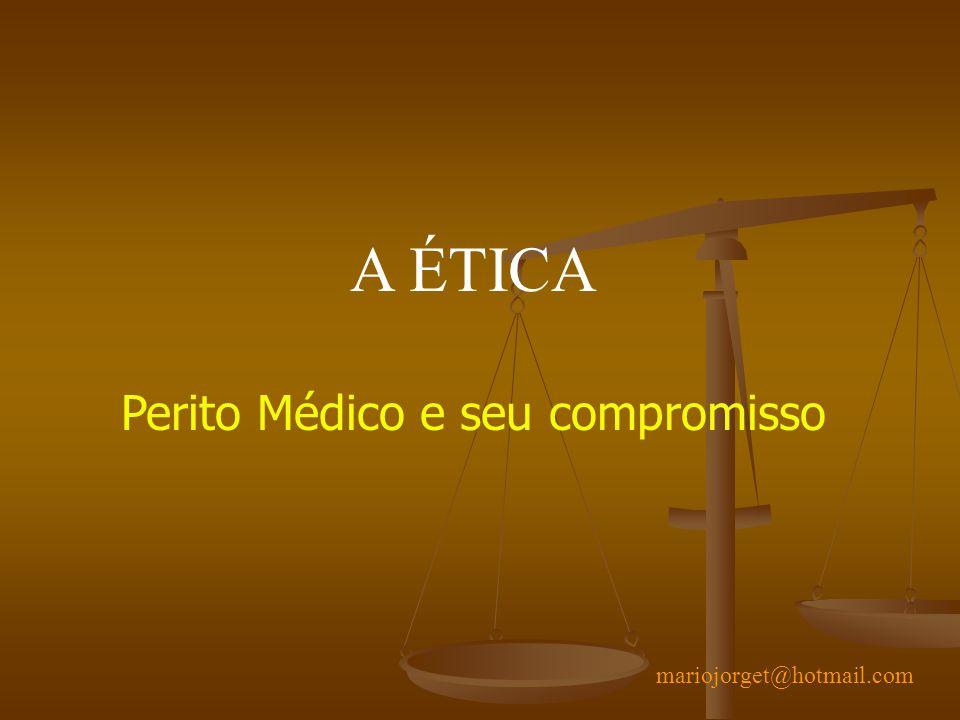 A ÉTICA Perito Médico e seu compromisso mariojorget@hotmail.com