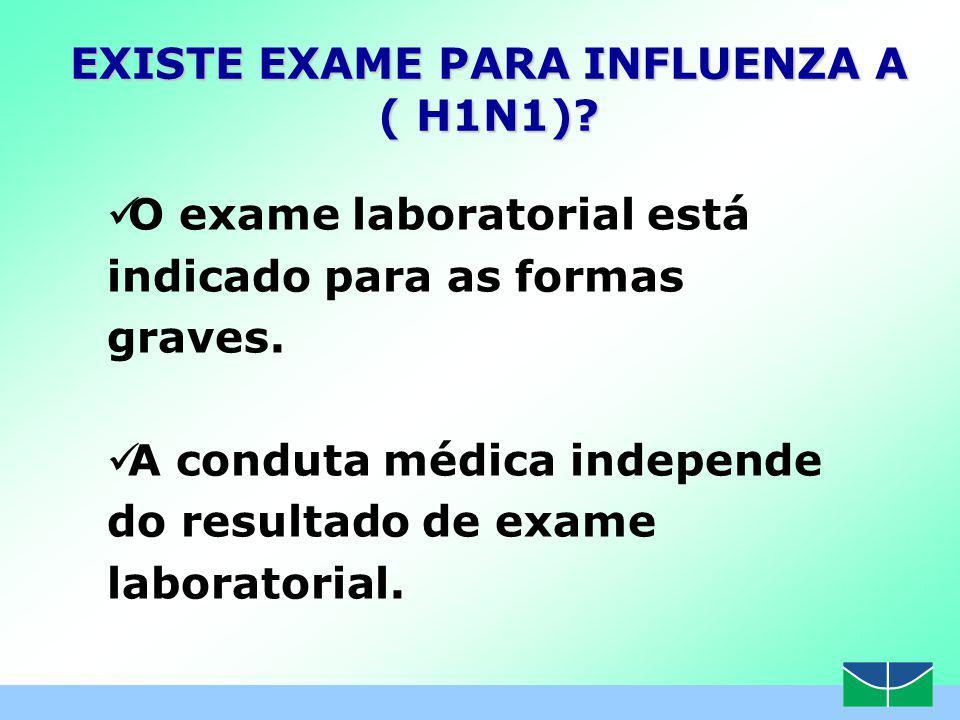 EXISTE EXAME PARA INFLUENZA A ( H1N1).
