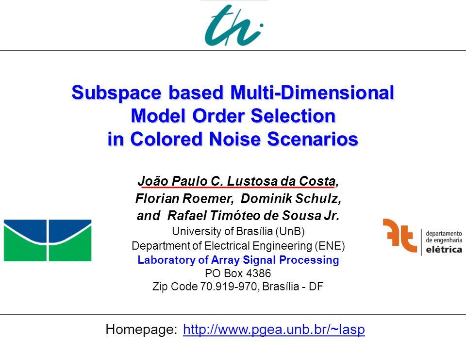Universidade de Brasília Laboratório de Processamento de Sinais em Arranjos 1 Subspace based Multi-Dimensional Model Order Selection in Colored Noise Scenarios João Paulo C.