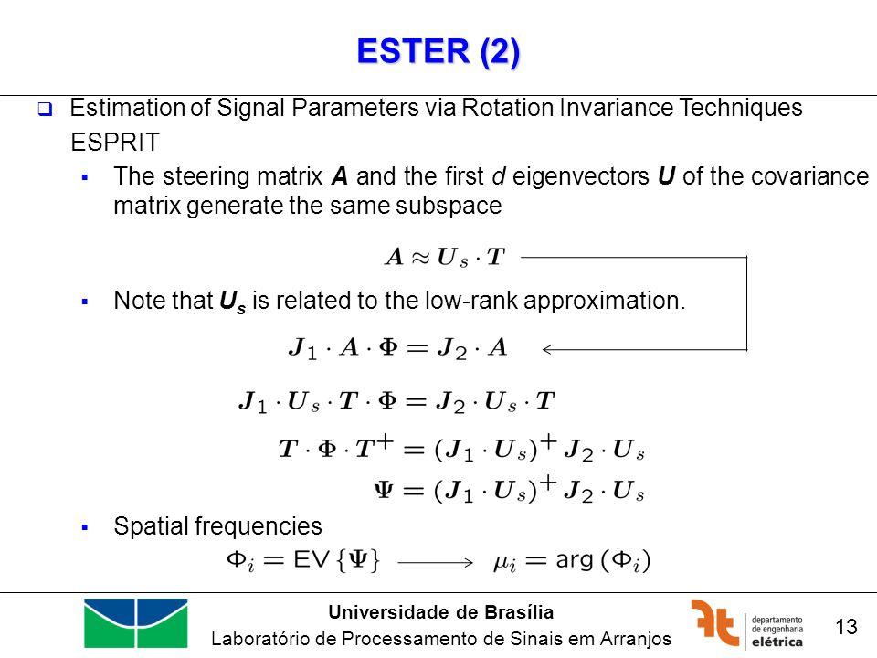 Universidade de Brasília Laboratório de Processamento de Sinais em Arranjos ESTER (2) Estimation of Signal Parameters via Rotation Invariance Techniqu