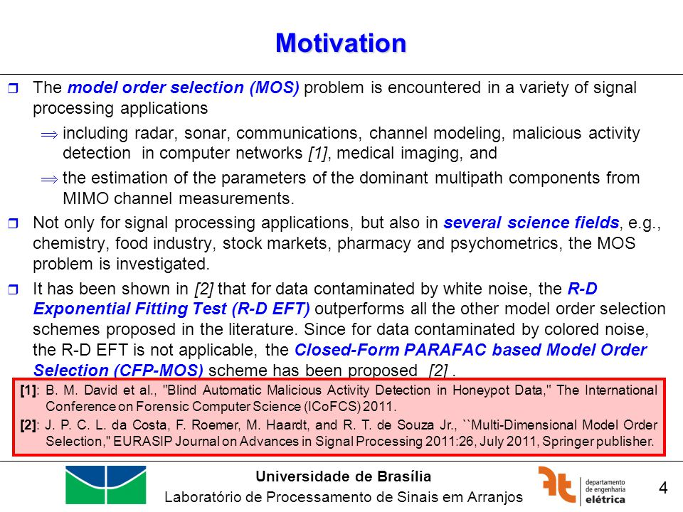 Universidade de Brasília Laboratório de Processamento de Sinais em Arranjos 4 Motivation The model order selection (MOS) problem is encountered in a v