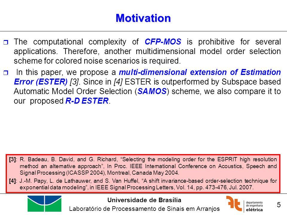 Universidade de Brasília Laboratório de Processamento de Sinais em Arranjos 5 Motivation The computational complexity of CFP-MOS is prohibitive for se