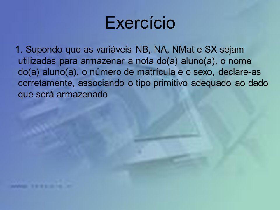 Exercício 1. Supondo que as variáveis NB, NA, NMat e SX sejam utilizadas para armazenar a nota do(a) aluno(a), o nome do(a) aluno(a), o número de matr