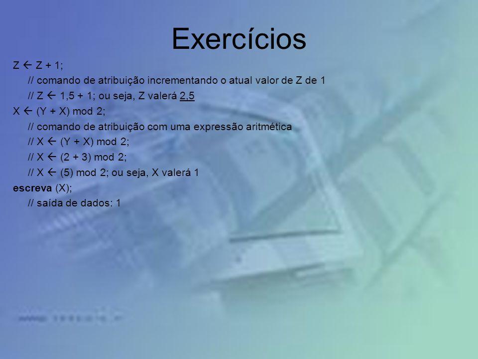 Exercícios Z Z + 1; // comando de atribuição incrementando o atual valor de Z de 1 // Z 1,5 + 1; ou seja, Z valerá 2,5 X (Y + X) mod 2; // comando de