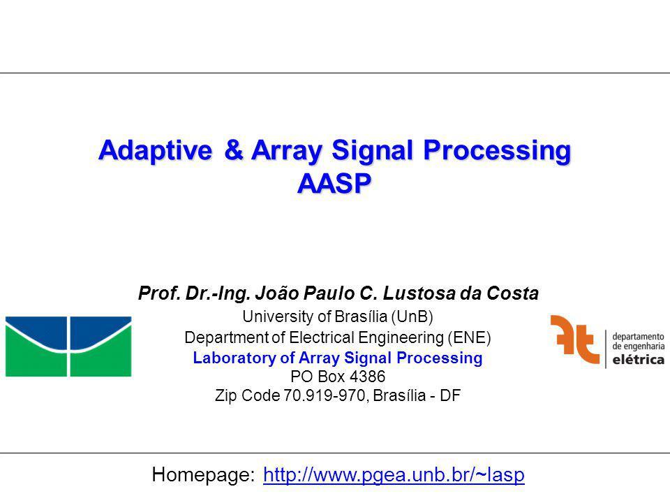 Universidade de Brasília Laboratório de Processamento de Sinais em Arranjos 1 Adaptive & Array Signal Processing AASP Prof.