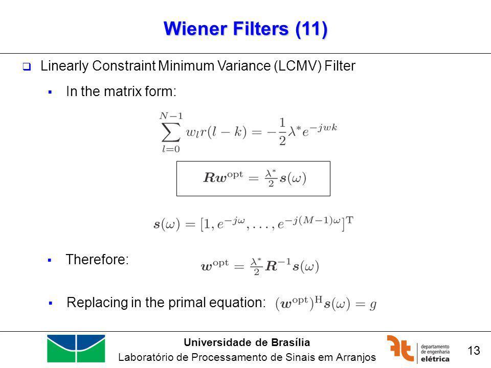 Universidade de Brasília Laboratório de Processamento de Sinais em Arranjos Wiener Filters (11) 13 Linearly Constraint Minimum Variance (LCMV) Filter