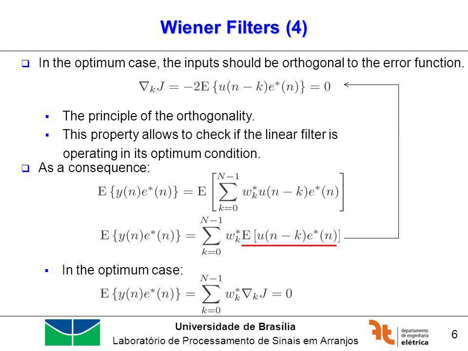 Universidade de Brasília Laboratório de Processamento de Sinais em Arranjos Wiener Filters (5) 7 (I) In the optimum case, the inputs should be orthogonal to the error function.