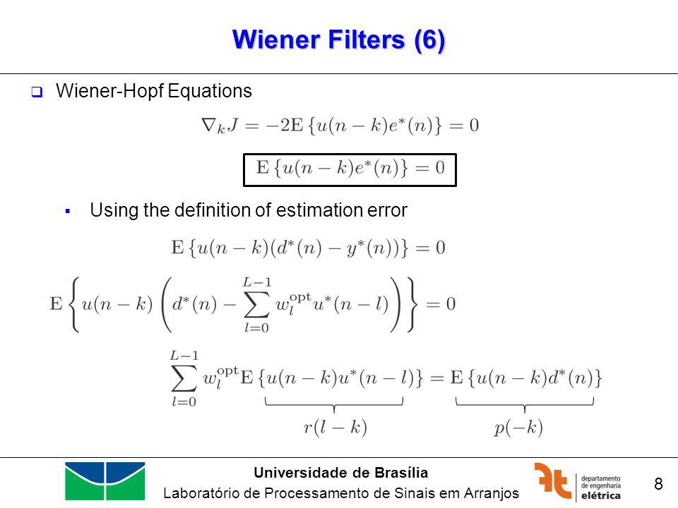 Universidade de Brasília Laboratório de Processamento de Sinais em Arranjos Wiener Filters (6) 8 Wiener-Hopf Equations Using the definition of estimation error