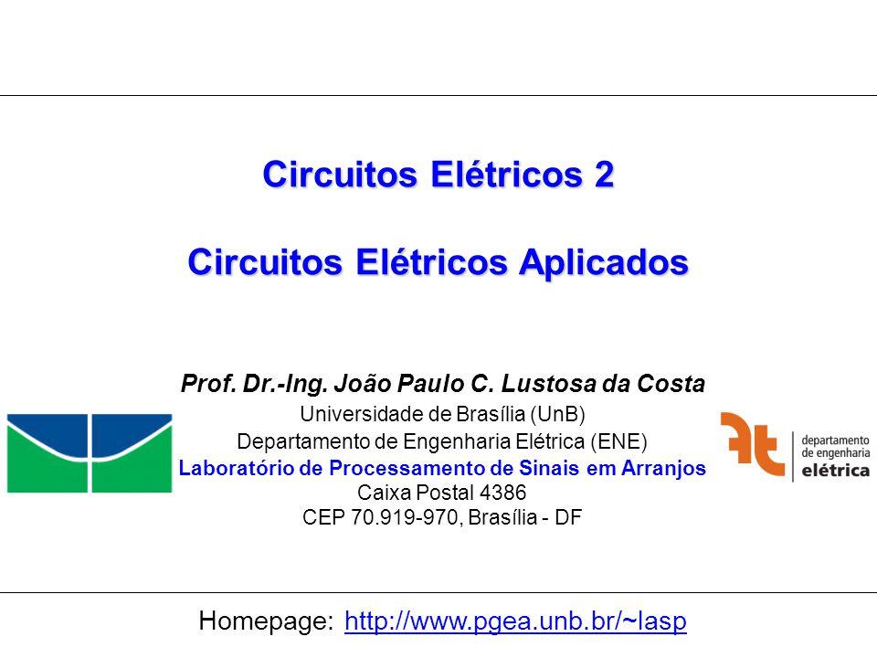 Universidade de Brasília Laboratório de Processamento de Sinais em Arranjos 1 Circuitos Elétricos 2 Circuitos Elétricos Aplicados Prof. Dr.-Ing. João