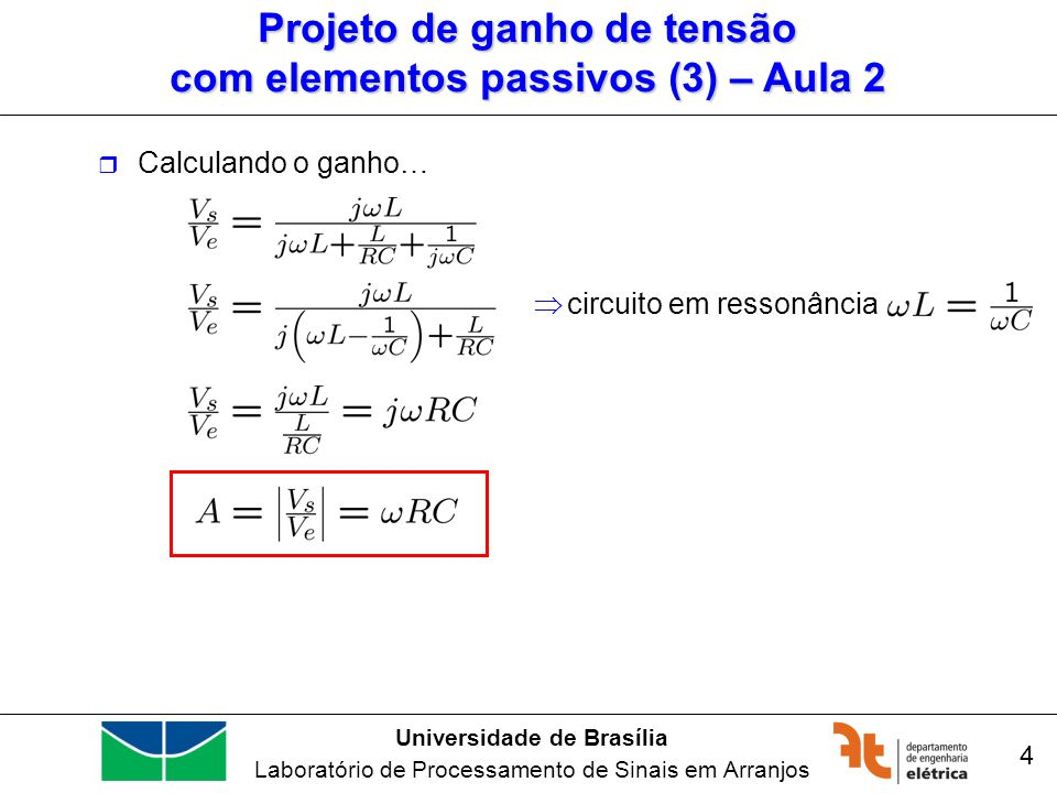Universidade de Brasília Laboratório de Processamento de Sinais em Arranjos 5 Projeto de ganho de tensão com elementos passivos (4) – Aula 2 Checando em MATLAB a curva de ganho variando f