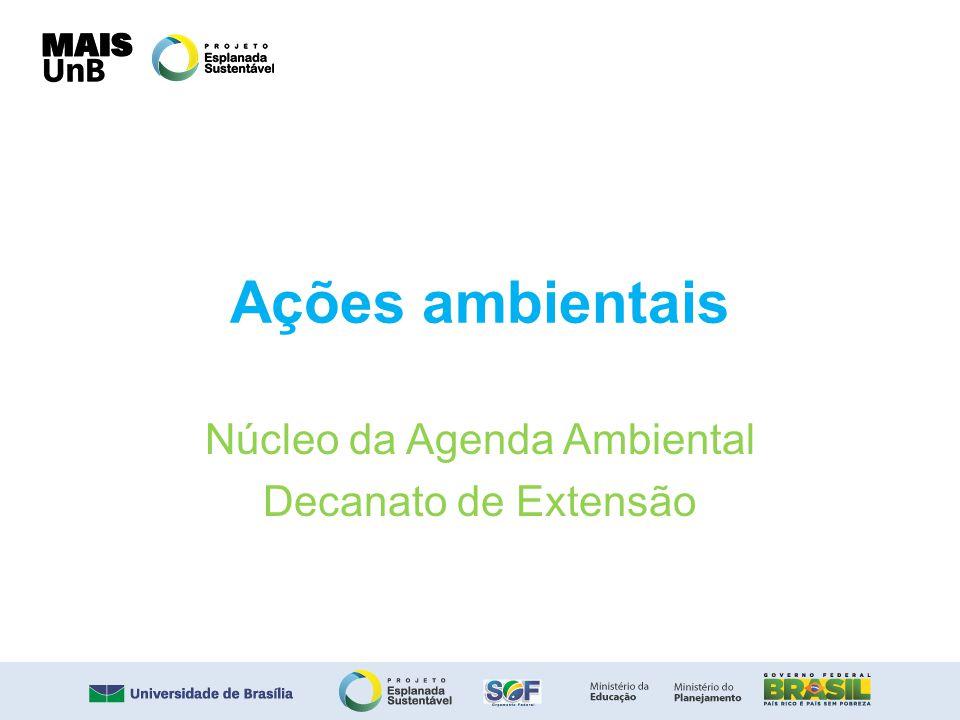 Ações ambientais Núcleo da Agenda Ambiental Decanato de Extensão