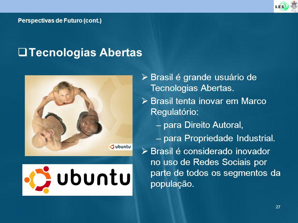 27 Tecnologias Abertas Perspectivas de Futuro (cont.) Brasil é grande usuário de Tecnologias Abertas. Brasil tenta inovar em Marco Regulatório: –para