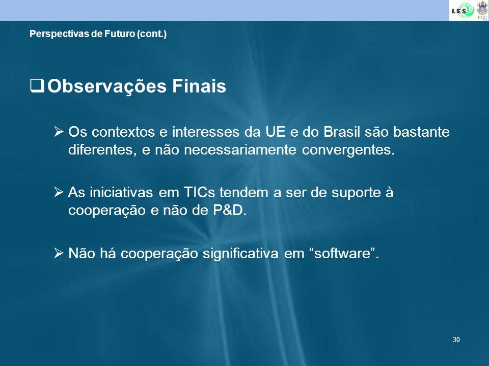 30 Perspectivas de Futuro (cont.) Observações Finais Os contextos e interesses da UE e do Brasil são bastante diferentes, e não necessariamente conver