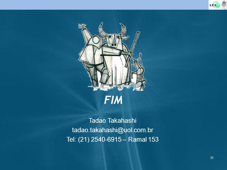 31 FIM Tadao Takahashi tadao.takahashi@uol.com.br Tel: (21) 2540-6915 – Ramal 153