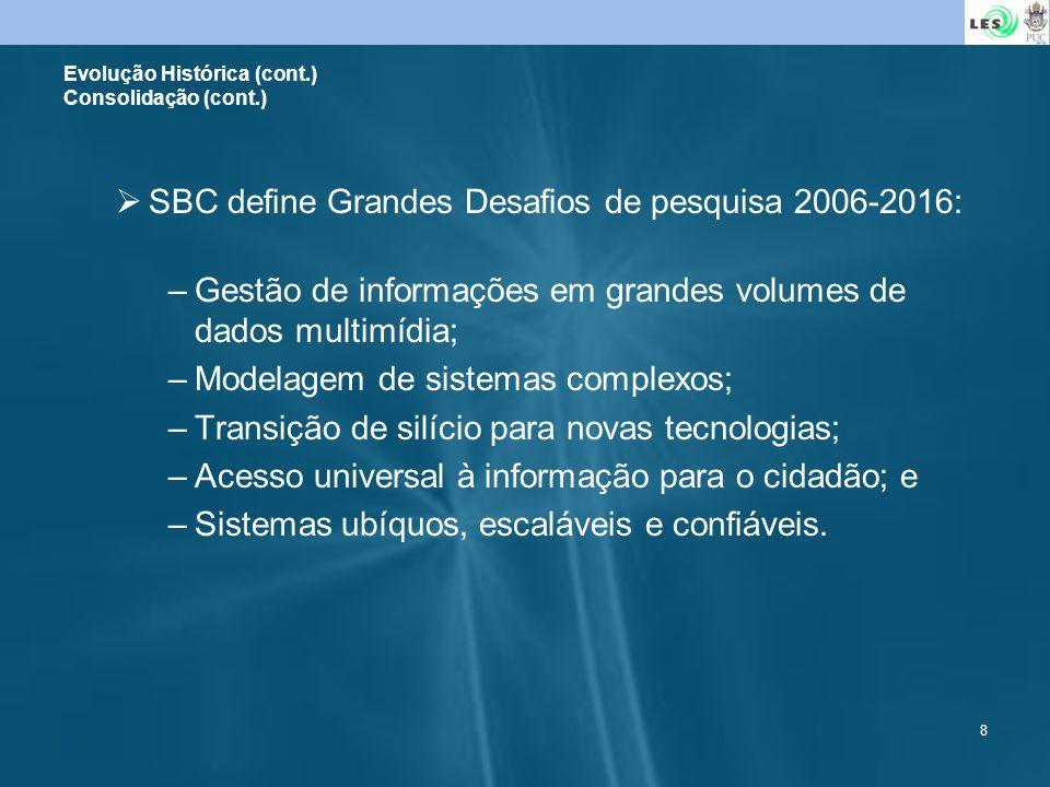 8 SBC define Grandes Desafios de pesquisa 2006-2016: –Gestão de informações em grandes volumes de dados multimídia; –Modelagem de sistemas complexos;