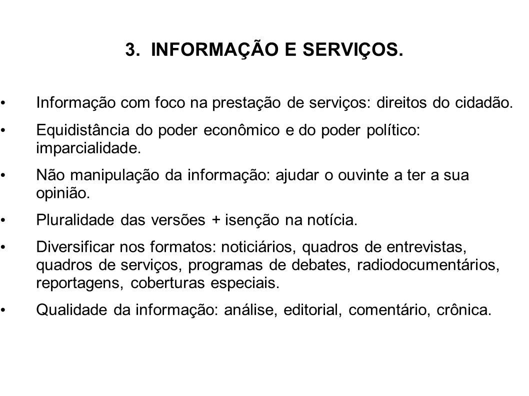 3. INFORMAÇÃO E SERVIÇOS. Informação com foco na prestação de serviços: direitos do cidadão. Equidistância do poder econômico e do poder político: imp