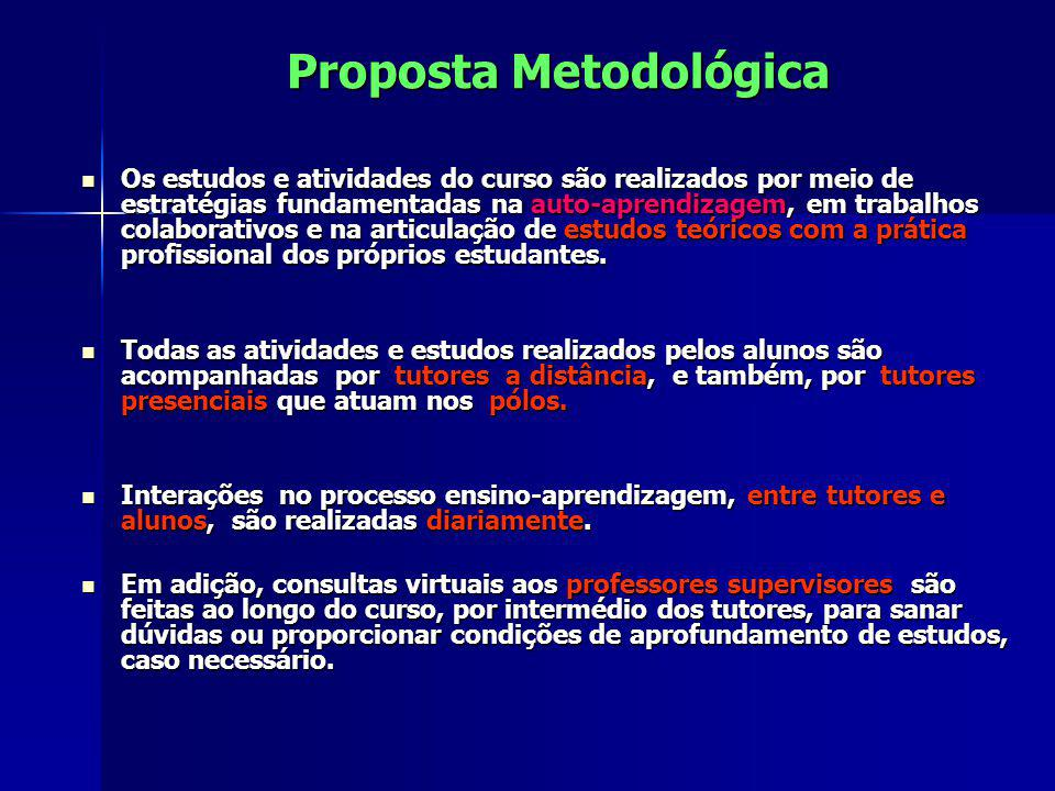 Proposta Metodológica Os estudos e atividades do curso são realizados por meio de estratégias fundamentadas na auto-aprendizagem, em trabalhos colabor