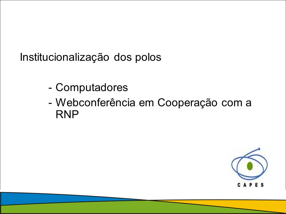 Institucionalização dos polos -Computadores -Webconferência em Cooperação com a RNP