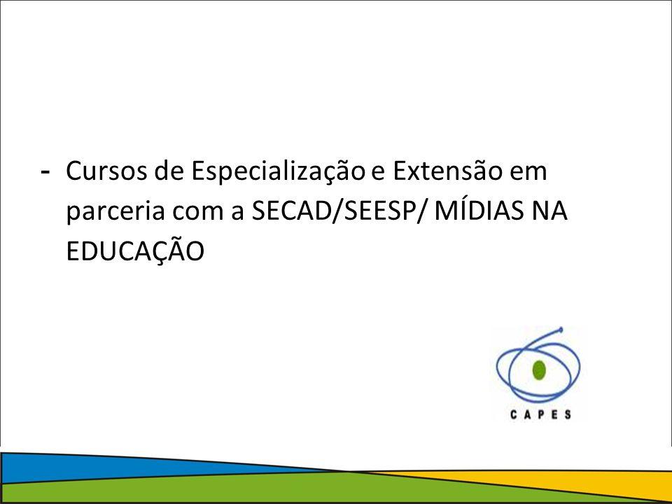 - Cursos de Especialização e Extensão em parceria com a SECAD/SEESP/ MÍDIAS NA EDUCAÇÃO