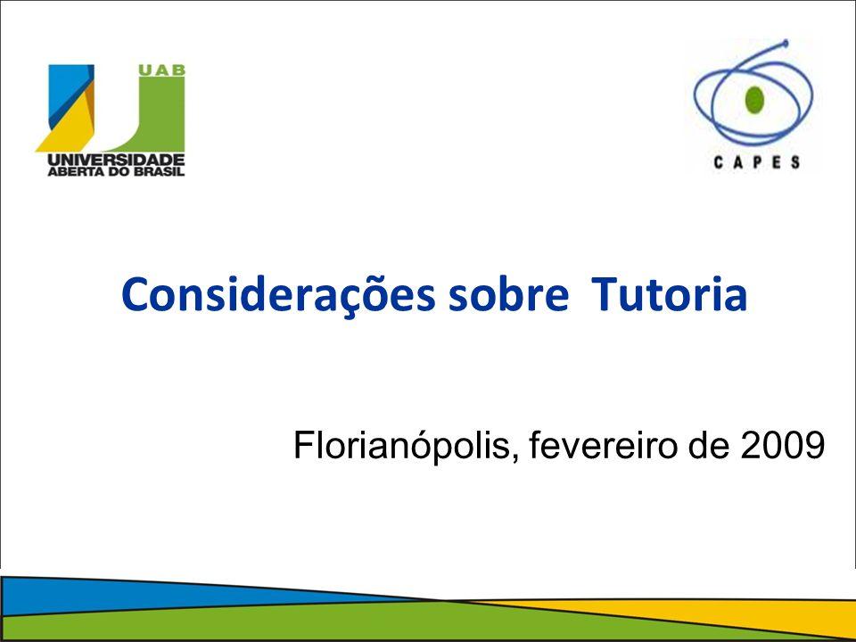 Florianópolis, fevereiro de 2009 Considerações sobre Tutoria
