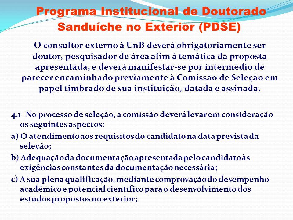 Programa Institucional de Doutorado Sanduíche no Exterior (PDSE) O consultor externo à UnB deverá obrigatoriamente ser doutor, pesquisador de área afi