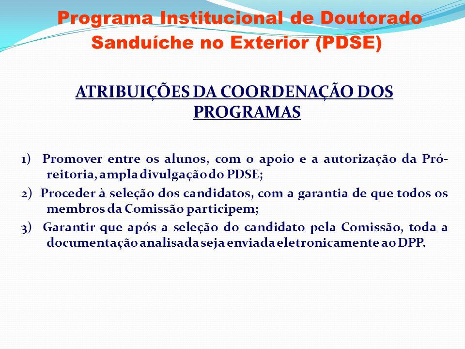 Programa Institucional de Doutorado Sanduíche no Exterior (PDSE) ATRIBUIÇÕES DA COORDENAÇÃO DOS PROGRAMAS 1) Promover entre os alunos, com o apoio e a