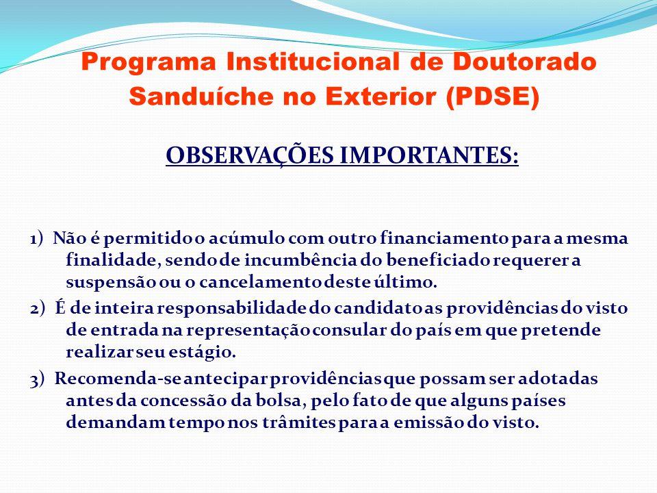 Programa Institucional de Doutorado Sanduíche no Exterior (PDSE) OBSERVAÇÕES IMPORTANTES: 1) Não é permitido o acúmulo com outro financiamento para a