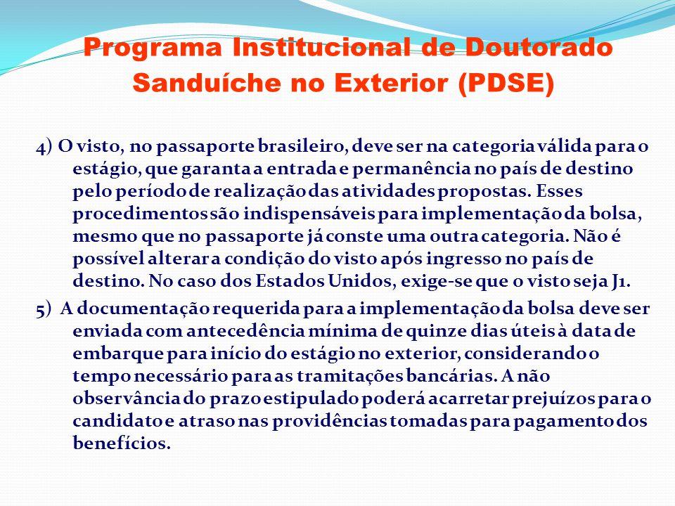 Programa Institucional de Doutorado Sanduíche no Exterior (PDSE) 4) O visto, no passaporte brasileiro, deve ser na categoria válida para o estágio, qu
