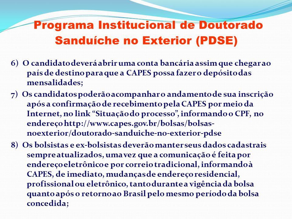 Programa Institucional de Doutorado Sanduíche no Exterior (PDSE) 6) O candidato deverá abrir uma conta bancária assim que chegar ao país de destino pa