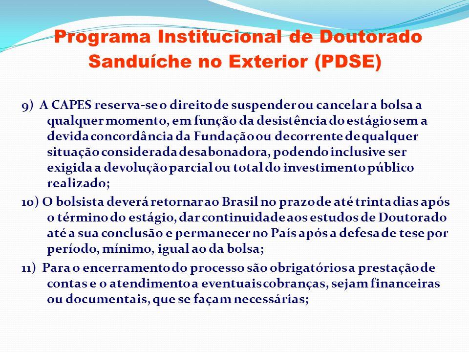 Programa Institucional de Doutorado Sanduíche no Exterior (PDSE) 9) A CAPES reserva-se o direito de suspender ou cancelar a bolsa a qualquer momento,