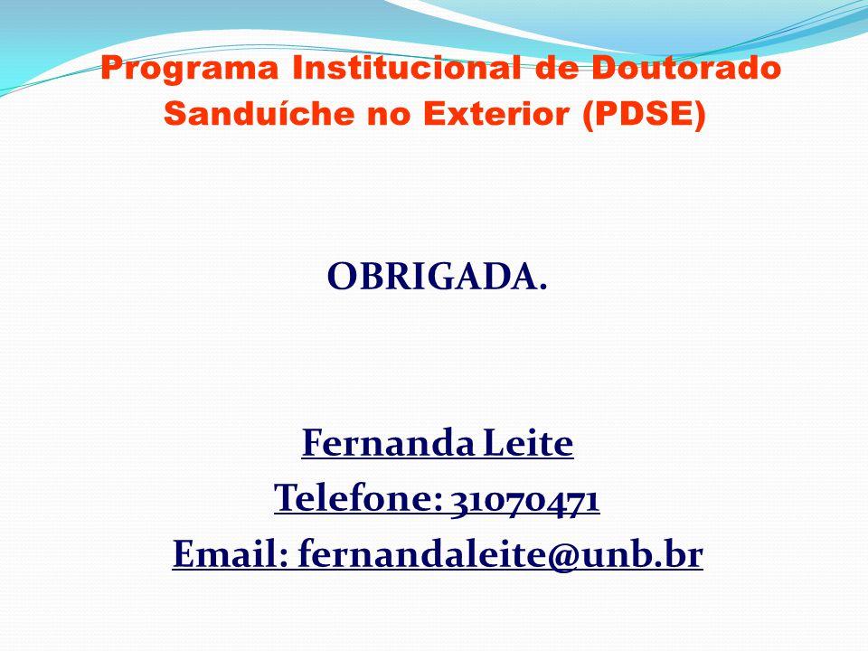 Programa Institucional de Doutorado Sanduíche no Exterior (PDSE) OBRIGADA. Fernanda Leite Telefone: 31070471 Email: fernandaleite@unb.br