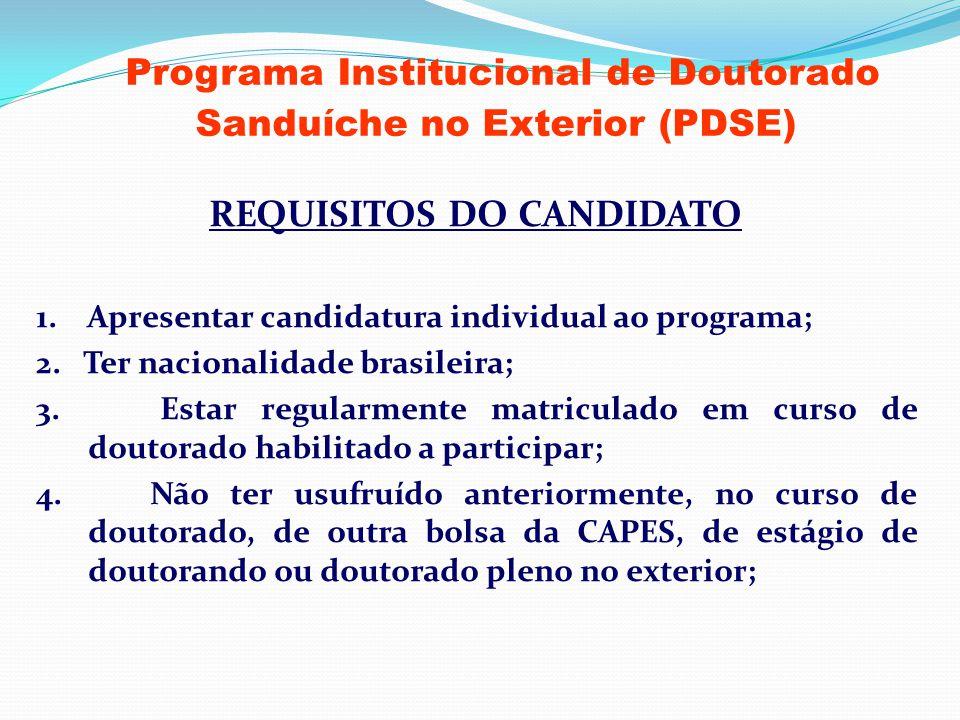 Programa Institucional de Doutorado Sanduíche no Exterior (PDSE) REQUISITOS DO CANDIDATO 1. Apresentar candidatura individual ao programa; 2. Ter naci